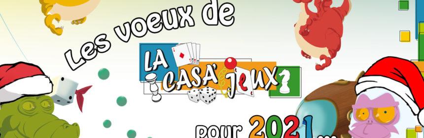 [Les voeux de la Casa'Jeux pour 2021]